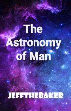 Astronomy of Man by jeffthebaker