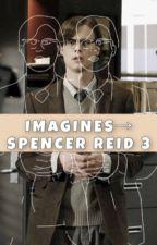 Imagines ➔ Spencer Reid 3 ✔️ by wethelocals