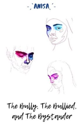 The Bully, The Bullied, and The Bystander by girlMarauder4life