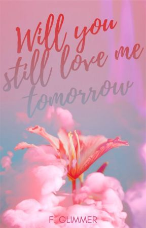 Will You Still Love Me Tomorrow (Love #1 | Completed, 2020) by forgottenglimmer