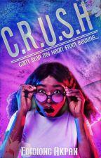 C.R.U.S.H (A Nigerian-Themed Novel) [✔]  by Eddy622