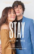Stay With Me - A KathNiel Story by chancesandestiny