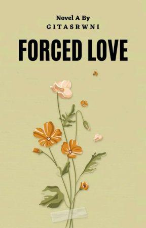 Forced Love (Tamat) by gitasrwni