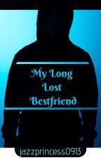 My Long Lost Bestfriend ( C O M P L E T E D ) by jazzprincess0913