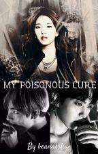 My Poisonous Cure -A Kth/Lhb Ff (COMPLETED) by beannssluv