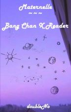 Maternelle - Bang Chan X reader by doubleNo
