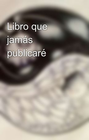 Libro que jamás publicaré by Joamse12