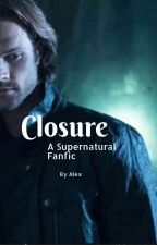 Closure (A Supernatural Fanfic) by ShatterFlyArts