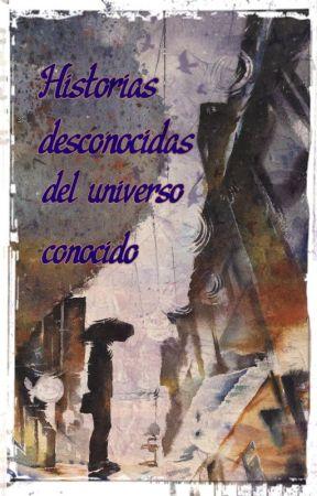 Historias desconocidas del universo conocido by TaniaYesivell