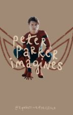 peter parker imagines! by rynhaswritersblock