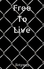 Free To Live  by Zctym33