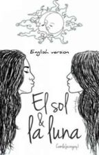 El sol y la luna - Camren (english Version) by camrreeen