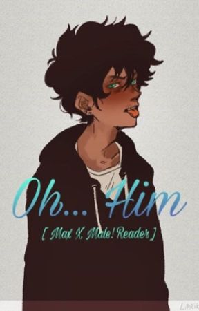 | Oh... Him | [ Max x Male! Reader ] by Homicidal_Cultist