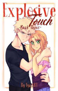 Explosive Touch [Bakugo Katsuki x OC] - Book 3 cover