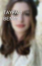 TAYFAM BENİM by alarawttp