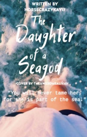 The Daughter of a Sea God by Horsecrazykay17