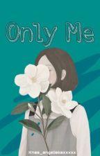 Only Me by knas_angeliskaxxxxx