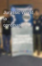 Jurassic World, la continuación. by RSANDRIA17