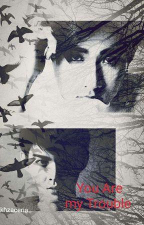 You Are My Trouble (MPREG) season 1 dan 2 (Complete) by firma_afika
