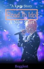 Road to Idol: A New Start [Becoming a Kpop Idol] by bogglester