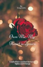 Own Me, My Heart is Yours by kingreadss