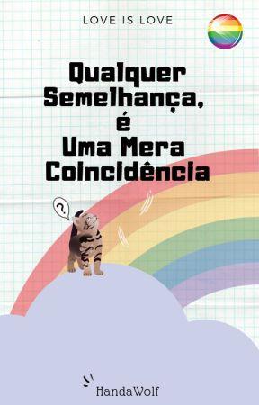 Qualquer Semelhança é Uma Mera Coincidência by HandaWolf