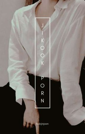 Jikook Porn {one shot's} by Hobijinjoon