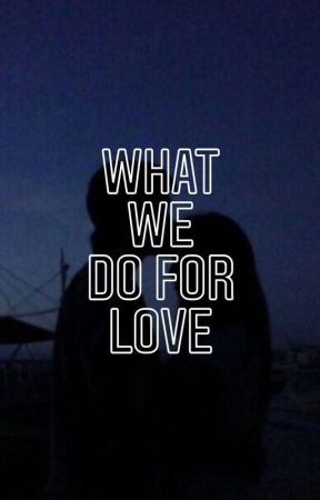 What We Do For Love by storiesbyct