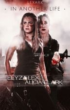 In Another Life (Elyza Lex/Alicia Clark) by clexafics