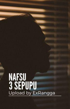 Nafsu 3 Sepupu by exrangga