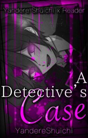 A Detective's Case   Yandere Shuichi x Reader by YandereShuichi