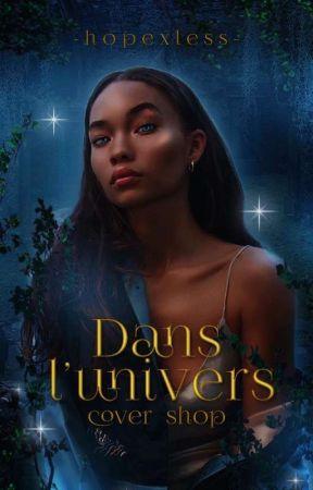 DANS L'UNIVERS》Cover Shop [FR] by -hopexless-