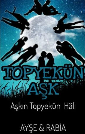 TOPYEKÜN AŞK  by 1kitapikiyazar