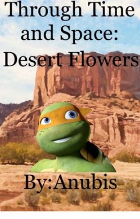 Through Time and Space: Desert Flowers by TheShipperAnubis44