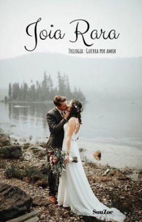 JOIA RARA - Trilogia: Guerra por Amor #2 by souzoe