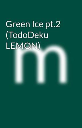 Green Ice pt.2 (TodoDeku LEMON) by VixisKane