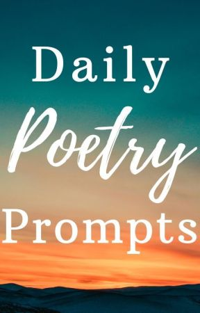 Daily Poetry Prompts [CLOSED] by celestialbloodlitmag