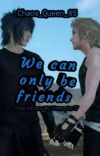 We Can Only Be Friends (Final Fantasy XV / Promptis FF) ✔️ cover