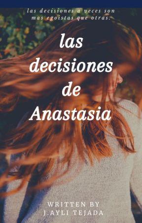 LAS DECISIONES DE ANASTASIA by johee08