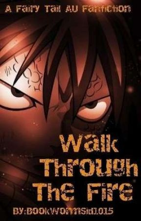 Walk Through The Fire (Fairy Tail) [Book 1] [Discontinued] by BookwormSid1015