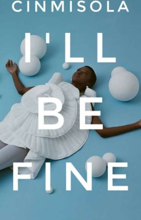 I'll Be Fine (Completed)  by Cinmisola