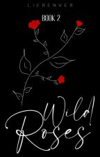 Wild Roses ( Book 2 of Dead Roses ) by LierenVer2