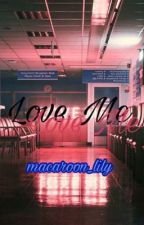 Love Me by macaroon_lily