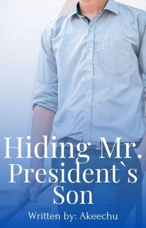 Hiding Mr. President's Son || Wattys 2019 by LittleMsUmbrella