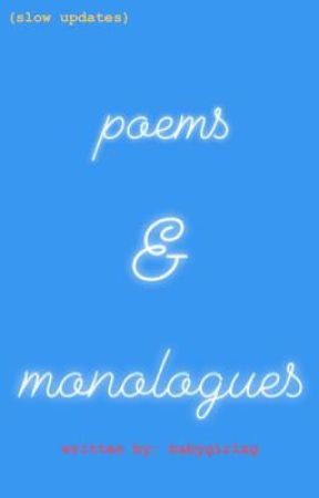 Poems & Monologues by babygirlxg