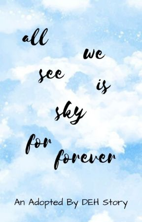 All We See Is Sky For Forever (Adopted By DEH) by whotellsyourstory_