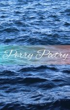 Perry Poetry by C4llie_Evelyn