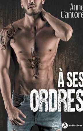 A ses ordres  (Collection LUV  - Editions Addictives) by AnneCantore