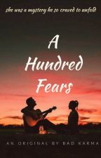 A Hundred Fears   ✔ by _BadKarma