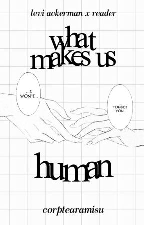 what makes us human   levi ackerman by corptearamisu